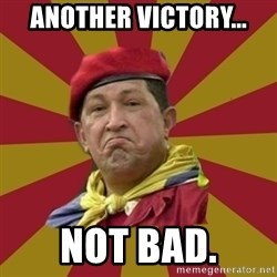 Hugo Chavez - Another victory... Not bad.
