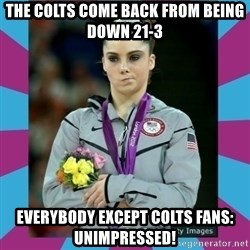 Makayla Maroney  - The Colts come back from being down 21-3  everybody except colts fans: unimpressed!