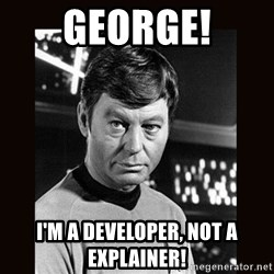 Leonard McCoy - George! I'm A Developer, not a explainer!