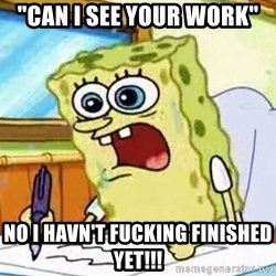 """Spongebob What I Learned In Boating School Is - """"Can I see your work"""" NO I HAVN'T FUCKING FINISHED YET!!!"""