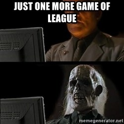 Waiting For - jUST ONE MORE GAME OF LEAGUE
