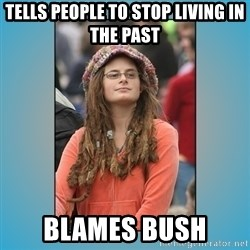 hippie girl - tells people to stop living in the past blames bush