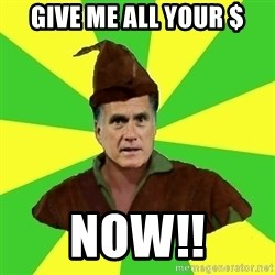 RomneyHood - Give Me All your $ now!!