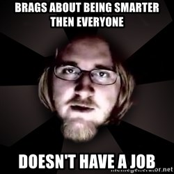 typical atheist - Brags about being smarter then everyone Doesn't have a job