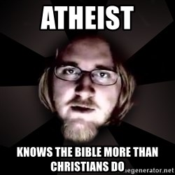 typical atheist - Atheist Knows the bible more than christians do