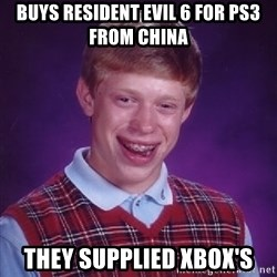 Bad Luck Brian - BUYS RESIDENT EVIL 6 FOR PS3 FROM CHINA THEY SUPPLIED XBOX'S