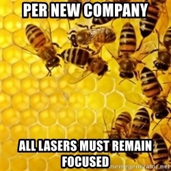 Honeybees - per new company all lasers must remain focused