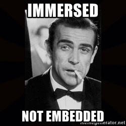 james bond - Immersed not embedded