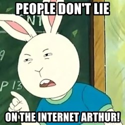 Buster Baxter - People don't lie On the Internet Arthur!