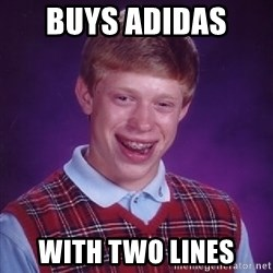 Bad Luck Brian - BUYS ADIDAS  WITH TWO LINES