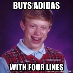 Bad Luck Brian - BUYS ADIDAS WITH FOUR LINES