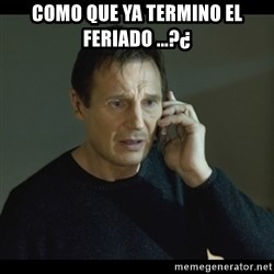 I will Find You Meme - como que ya termino el feriado ...?¿