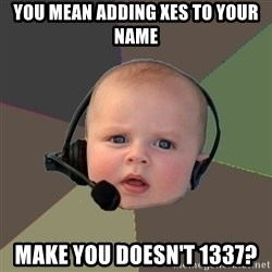 FPS N00b - You mean adding xes to your name make you doesn't 1337?