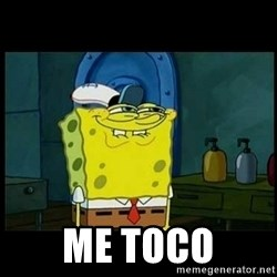 Don't you, Squidward? - me toco