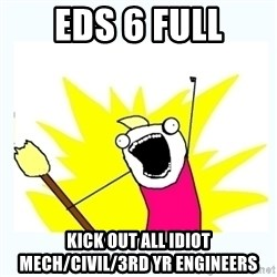 All the things - EDS 6 FULL KICK OUT ALL IDIOT MECH/CIVIL/3RD YR ENGINEERS
