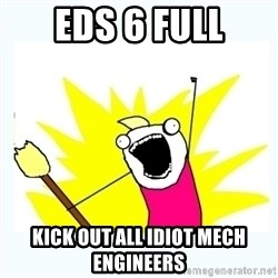 All the things - EDS 6 FULL KICK OUT ALL IDIOT MECH ENGINEERS