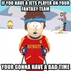 South Park Ski Teacher - if you have a jets player on your fantasy team your gonna have a bad time
