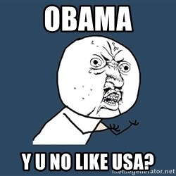 Y U No - obama y u no like USA?