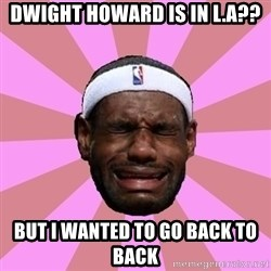 LeBron James - dwight howard is in l.a?? but i wanted to go back to back