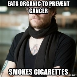 hipster Barista - Eats Organic to prevent cancer Smokes cigarettes