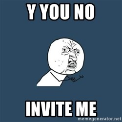y you no - Y you No Invite me