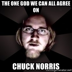typical atheist - the one god we can all agree on chuck norris