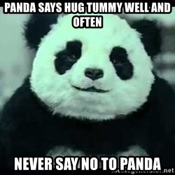 Never say no to Panda - Panda SAYS HUG TUMMY WELL AND OFTEN NEVER SAY NO TO PANDA