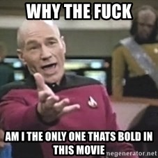 Captain Picard - why the fuck am i the only one thats bold in this movie
