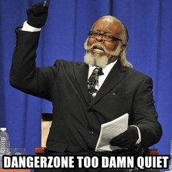 Rent Is Too Damn High - DangerZone TOO DAMN quiet