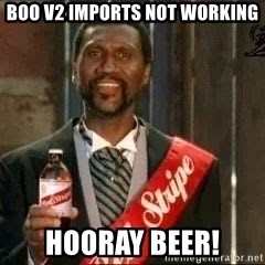 Red stripe guy - boo v2 imports not working hooray beer!