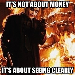 Joker - It's Not About The ... - it's not about money it's about seeing clearly