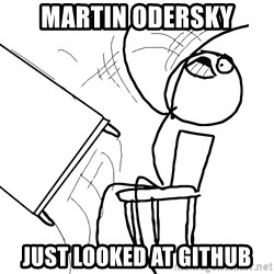 Desk Flip Rage Guy - Martin Odersky JUST LOOKED AT GITHUB