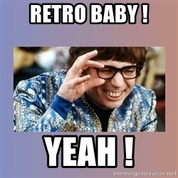 Austin Powers - Retro baby ! Yeah !