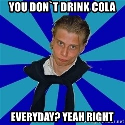 Typical Mufaren - you don`t drink cola everyday? yeah right