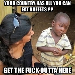 skeptical black kid - your country has all you can eat buffets ?? get the fuck outta here