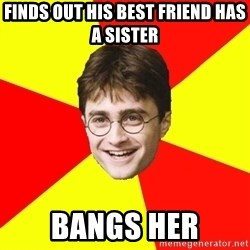 cheeky harry potter - finds out his best friend has a sister bangs her