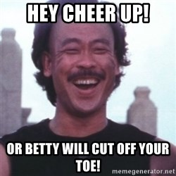 Kung Pow Betty - hey cheer up! Or betty will cut off your toe!