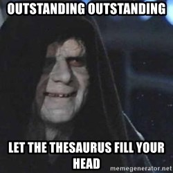 Creepy Emperor Palpatine - outstanding outstanding let the thesaurus fill your head