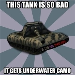 TERRIBLE E-100 DRIVER - This tank is so bad it gets underwater camo