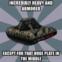 TERRIBLE E-100 DRIVER - Incredibly heavy and armored except for that huge plate in the middle