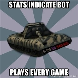 TERRIBLE E-100 DRIVER - stats indicate bot plays every game