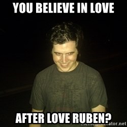 Rapist Edward - You believe in love after love ruben?