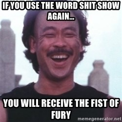 Kung Pow Betty - If you use the woRd shit show again... You will reCEive the fist of fury