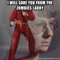 Karate Nerd - i will save you from the zombies larry