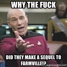 Captain Picard - why the fuck did they make a sequel to farmville!?
