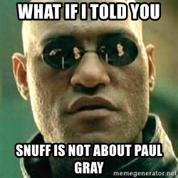 what if i told you matri - What if i told you snuff is not about paul gray
