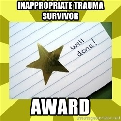 Gold Star - Well Done - Inappropriate trauma survivor Award