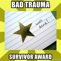 Gold Star - Well Done - Bad Trauma Survivor Award