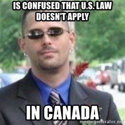 ButtHurt Sean - is confused that U.s. law doesn't apply in canada