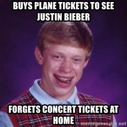 Bad Luck Brian - Buys plane tickets to see Justin bieber forgets concert tickets at home